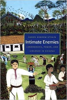 Book Intimate Enemies: Landowners, Power, and Violence in Chiapas by Aaron Bobrow-Strain (2007-06-27)