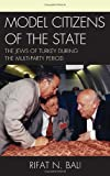 Model Citizens of the State : The Jews of Turkey During the Multi-Party Period, Bali, Rifat, 1611475368