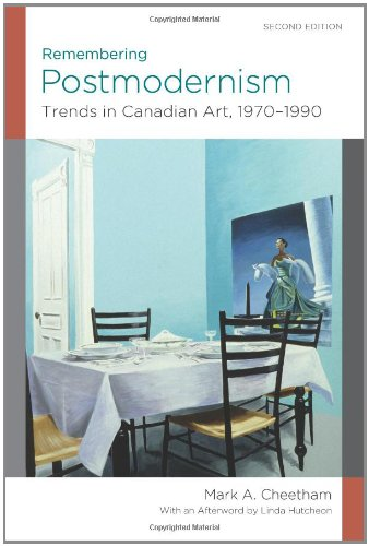 Remembering Postmodernism: Trends in Canadian Art, 1970-1990