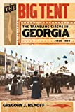 The Big Tent : The Traveling Circus in Georgia, 1820-1930, Renoff, Gregory J., 0820344370