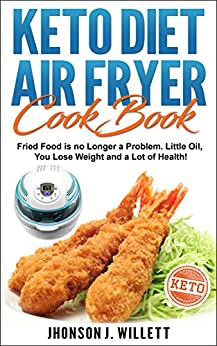 Keto Diet Air Fryer Cookbook: Fried food is no longer a