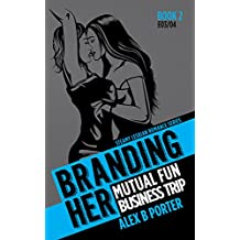 Branding Her 2 : Mutual Fun & Business Trip (Episodes 03 & 04) (BRANDING HER : Steamy Lesbian Romance Series)
