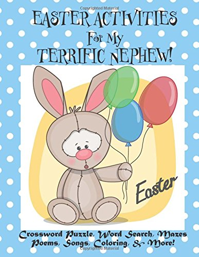 - Easter Activities For My Terrific Nephew!: (Personalized Book) Crossword Puzzle, Word Search, Mazes, Poems, Songs, Coloring, & More!
