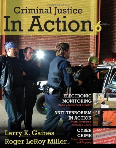 Criminal Justice in Action 6th Edition by Gaines, Larry K., Miller, Roger LeRoy [Hardcover]
