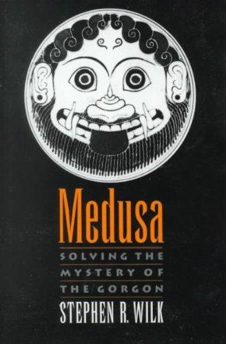 [ Medusa: Solving the Mystery of the Gorgon [ MEDUSA: SOLVING THE MYSTERY OF THE GORGON BY Wilk, Stephen R ( Author ) Jul-20-2000[ MEDUSA: SOLVING THE MYSTERY OF THE GORGON [ MEDUSA: SOLVING THE MYSTERY OF THE GORGON BY WILK, STEPHEN R ( AUTHOR ) JUL-20-2000 ] By Wilk, Stephen R ( Author )Jul-20-2000 Hardcover