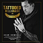 Tattooed Millionaire: Building the Club Tattoo Empire  | Sean Dowdell