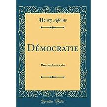 Démocratie: Roman Américain (Classic Reprint)