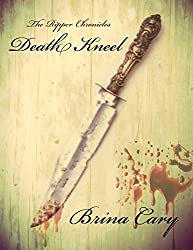 Death Kneel: The Beginning (The Ripper Chronicles Book 1)