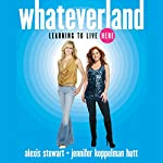 Whateverland: Learning to Live Here | Alexis Stewart,Jennifer Koppelman Hutt