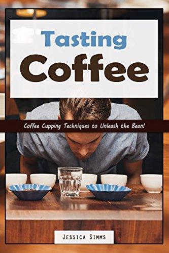 Tasting Coffee: Coffee Cupping Techniques to Unleash the Bean! (I Know Coffee) (Flavor Wheel)