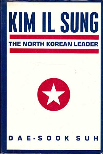 Kim IL Sung: The North Korean Leader (Studies of the East Asian Institute)