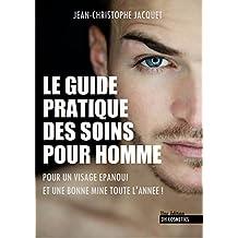 Le guide pratique des soins pour homme: Pour un visage épanoui et une bonne mine toute l'année (French Edition)