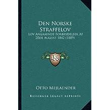 Den Norske Straffelov: Lov Angaaende Forbrydelser Af 20de August 1842 (1889) (Norwegian Edition)
