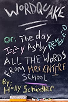 Wordquake Or: The Day Izzy Ashby Removed All the Words from Her Entire School by [Schindler, Holly]