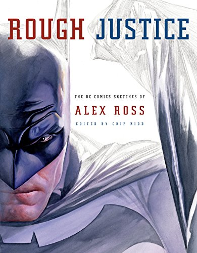 Rough Justice: The DC Comics Sketches of Alex Ross (Pantheon Graphic Novels) (Ross Art Alex)