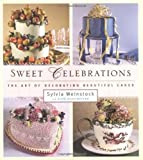 Sweet Celebrations: The Art of Decorating Beautiful Cakes by Sylvia Weinstock (1999-10-13)