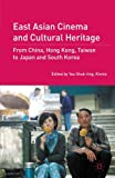 East Asian Cinema and Cultural Heritage: From China, Hong Kong, Taiwan to Japan and South Korea