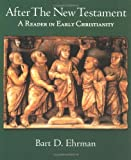 After the New Testament: A Reader in Early Christianity (Justice)