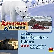 Im Königreich der Eisbären: Forschung nach dem Beginn des Lebens (Abenteuer & Wissen):  | Maja Nielsen