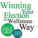 Winning Your Election the Wellstone Way: A Comprehensive Guide for Candidates and Campaign Workers Audiobook by Jeff Blodgett, Bill Lofy, Ben Goldfarb, Erik Peterson, Sujata Tejwani Narrated by Emil Nicholas Gallina