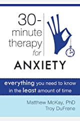 Thirty-Minute Therapy for Anxiety: Everything You Need To Know in the Least Amount of Time (The New Harbinger Thirty-Minute Therapy Series) Paperback