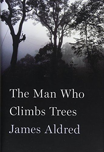 The Man Who Climbs Trees: The Lofty Adventures of a Wildlife Cameraman (Best Cameraman In The World)