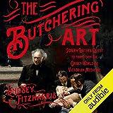 The Butchering Art: Joseph Lister's Quest to