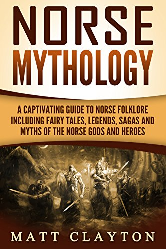 Norse Mythology: A Captivating Guide to Norse Folklore Including Fairy Tales, Legends, Sagas and Myths of the Norse Gods and Heroes]()