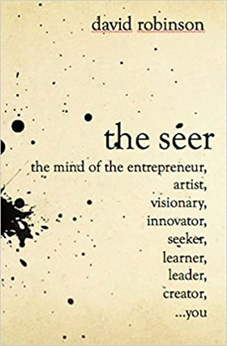 Book The Seer: The Mind of the Entreperneur, Artist, Visionary, Innovator, Seeker, Learner, Leader, Creator, ...You