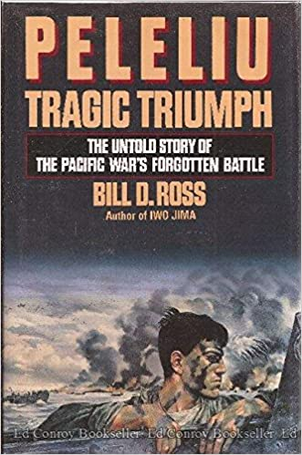 Peleliu: Tragic Triumph: The Untold Story of the Pacific War's Forgotten Battle, Ross, Bill D.