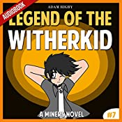 Legend of the WitherKid: An Unofficial Miner's Novel Based on a True Story: Wither Series Book 7 | Adam Rigby