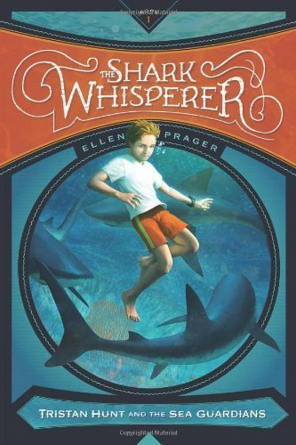 The Shark Whisperer (Tristan Hunt and the Sea Guardians) by Ellen Prager (2014-05-01)