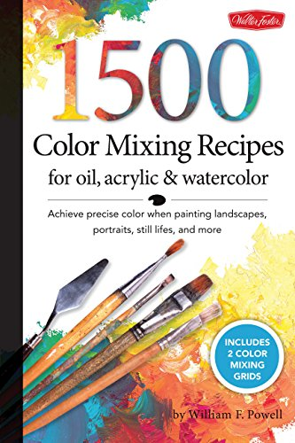 1,500 Color Mixing Recipes for Oil, Acrylic & WaterColor Achieve precise color when painting landscapes, portraits, still lifes, and more