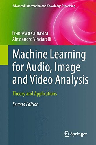 Machine Learning for Audio, Image and Video Analysis: Theory and Applications (Advanced Information and Knowledge Processing) by Springer