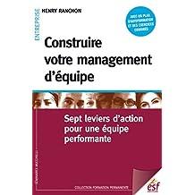 Construire votre management d'équipe: Sept leviers d'action pour une équipe performante (Formation permanente t. 169) (French Edition)