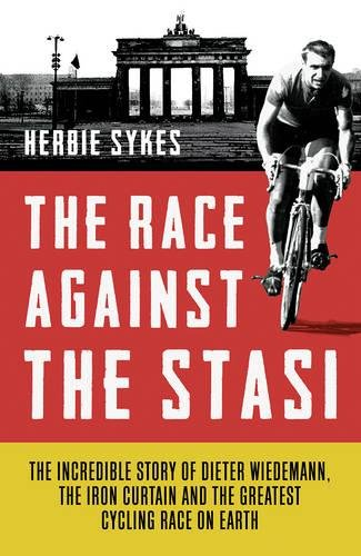Download The Race Against the Stasi: The Incredible Story of Dieter Wiedemann, The Iron Curtain and The Greatest Cycling Race on Earth ebook