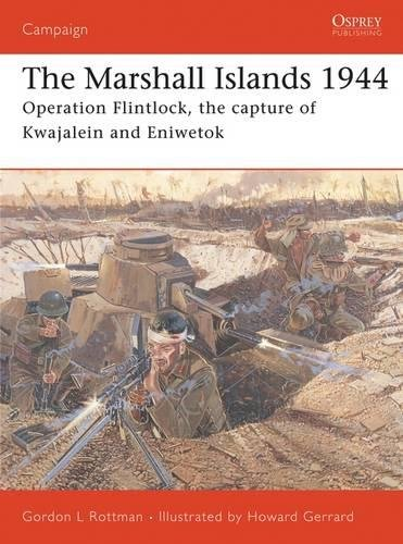 Marshall Islands Pacific Ocean - The Marshall Islands 1944: Operation Flintlock, the capture of Kwajalein and Eniwetok (Campaign)