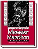 The Year-Round Messier Marathon Field Guide: With Complete Maps, Charts and Tips to Guide You to Enjoying the Most Famous List of Deep-Sky Objects
