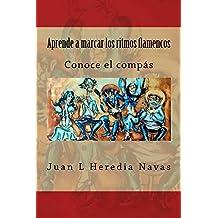 Aprende a marcar los ritmos flamencos: Conoce el compás (Spanish Edition)