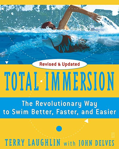 Total Immersion: The Revolutionary Way To Swim Better, Faster, and Easier by [Laughlin, Terry]