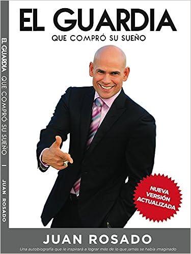 El Guardia Que Compro Su Sueño: Juan Rosado: 9781495154225: Amazon.com: Books