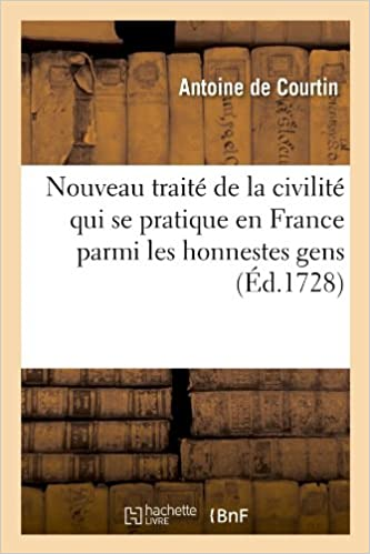 Livre Nouveau traité de la civilité qui se pratique en France parmi les honnestes gens (Éd.1728) pdf, epub