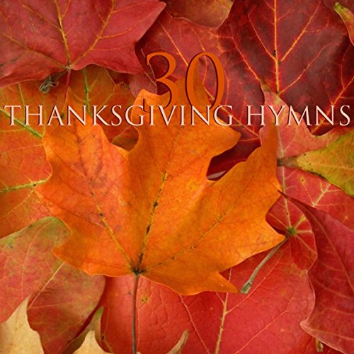 30 Thanksgiving Hymns - Classical Music and Traditional Instrumental Music