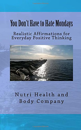 You Don't Have to Hate Mondays: Realistic Affirmations for everyday Positive Thinking ebook