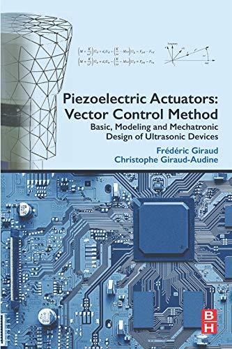 Piezoelectric Actuators: Vector Control Method: Basic, Modeling and Mechatronic Design of Ultrasonic Devices ()