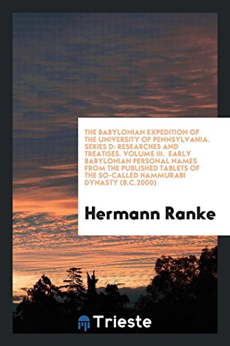 The Babylonian Expedition of the University of Pennsylvania. Series D: Researches and Treatises. Volume III.  Early Babylonian Personal Names from the ... of the So-Called Hammurabi Dynasty (B.C.2000)