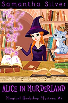 Alice in Murderland (A Paranormal Cozy Mystery) (Magical Bookshop Mystery Book 1) by [Silver, Samantha]