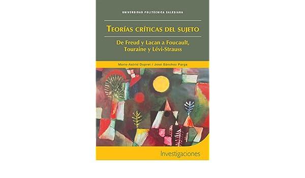 Teorías críticas del sujeto: De Freud y Lacan a Foucault, Touraine y Lévi-Strauss eBook: Marie-Astrid Dupret, José Sánchez Parga: Amazon.es: Tienda Kindle