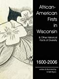 African-American Firsts in Wisconsin 1600-2006, A. Bell-Myers, 1434341348