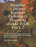 Neosho County Kansas Fishing & Floating Guide Book Part 2: Complete fishing and floating information for Neosho County Kansas Part 2 from the Neosho ... Creek (Kansas Fishing & Floating Guide Books)